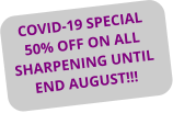 COVID-19 SPECIAL 50% OFF ON ALL SHARPENING UNTIL END AUGUST!!!